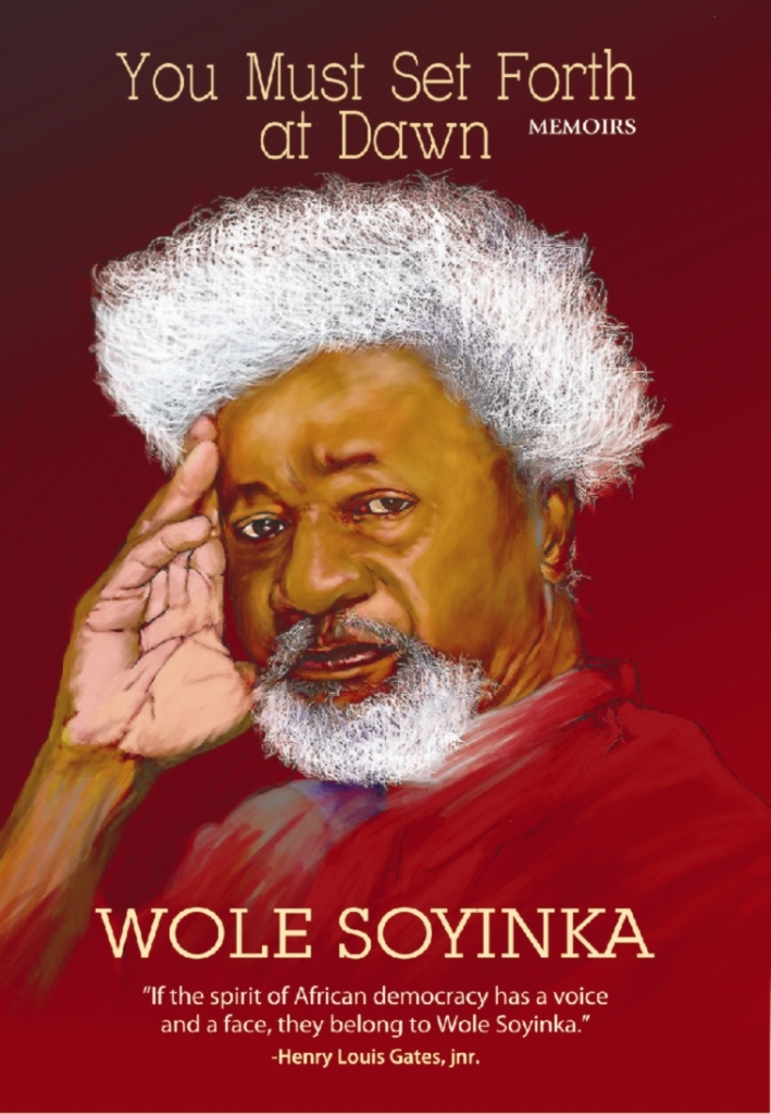You Must Set Forth at Dawn- Memoirs by Wole Soyinka
